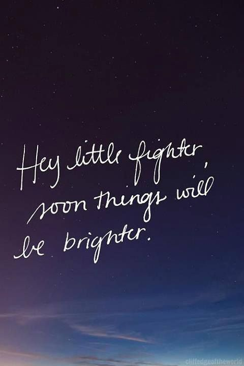 Hey, little fighter. Soon, things will be better.