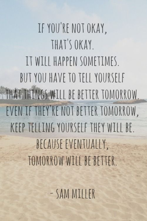 Tomorrow will be better.